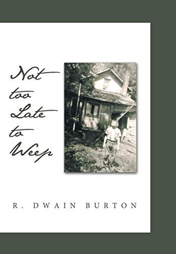 Not too Late to Weep: R. Dwain Burton