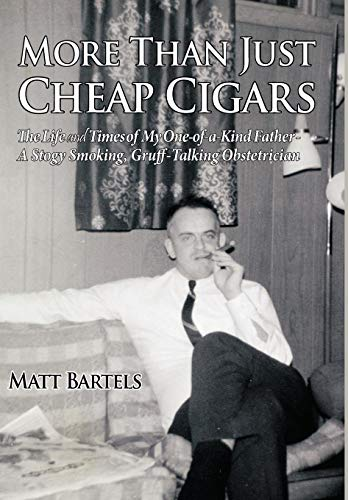 9781449021917: More Than Just Cheap Cigars: The Life and Times of My One-of-a-Kind Father - A Stogy Smoking, Gruff-Talking Obstetrician