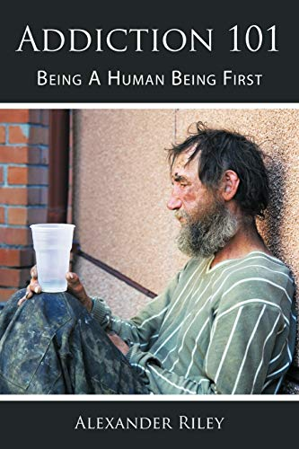 9781449022464: Addiction 101: Being A Human Being First