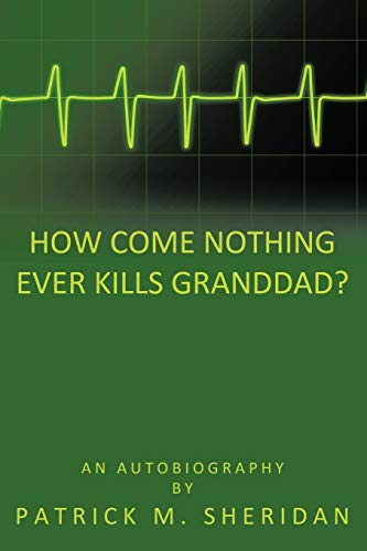 9781449022983: How Come Nothing Ever Kills Granddad?