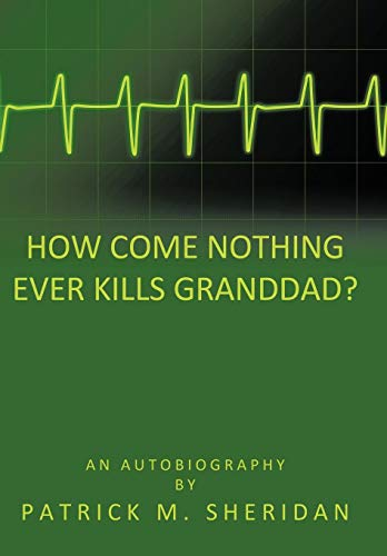 9781449022990: How Come Nothing Ever Kills Granddad?