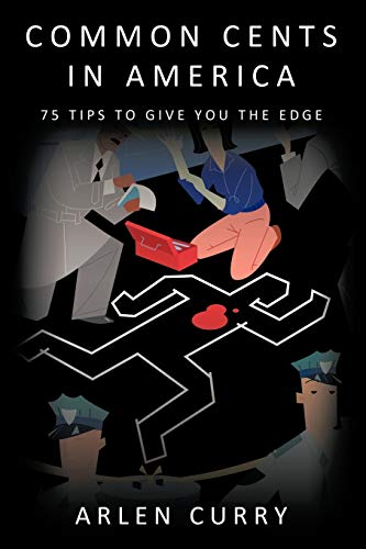 Common Cents in America 75 Tips to Give You the Edge: Arlen Curry