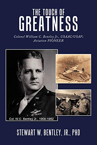 9781449023850: The Touch of Greatness: Colonel William C. Bentley Jr., Usaac/USAF; Aviation Pioneer