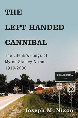 9781449024710: The Left Handed Cannibal: The Life & Writings of Myron Stanley Nixon, 1919-2000