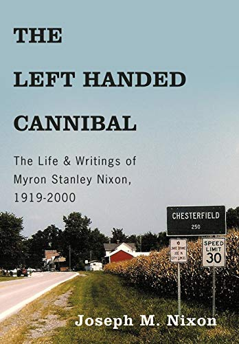 9781449024727: The Left Handed Cannibal: The Life & Writings of Myron Stanley Nixon, 1919-2000