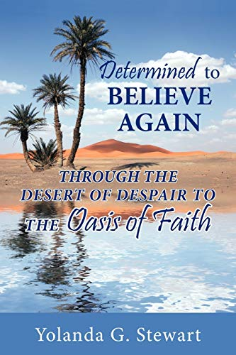 Determined to Believe Again Through the Desert of Despair to the Oasis of Faith: Yolanda G. Stewart
