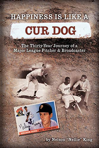 9781449025472: Happiness is like a Cur Dog: The Thirty-Year Journey of a Major League Baseball Pitcher and Broadcaster