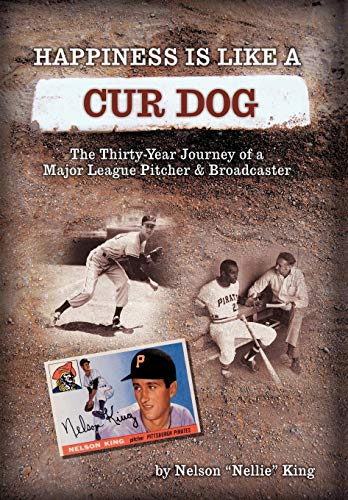 9781449025489: Happiness is like a Cur Dog: The Thirty-Year Journey of a Major League Baseball Pitcher and Broadcaster
