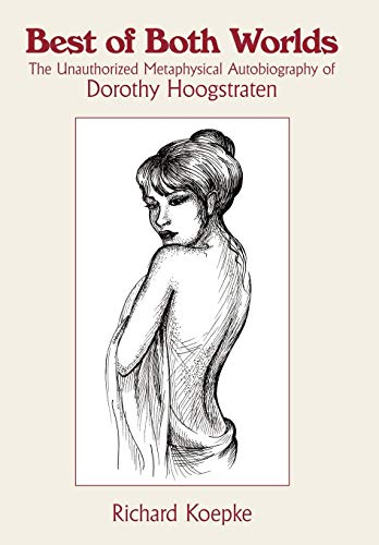 9781449025557: Best of Both Worlds: The Unauthorized Metaphysical Autobiography of Dorothy Hoogstraten