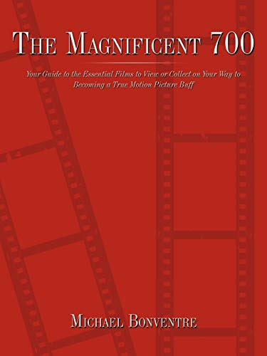 9781449026486: The Magnificent 700: Your Guide to the Essential Films to View or Collect on Your Way to Becoming a True Motion Picture Buff