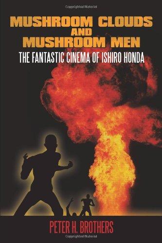 9781449027711: Mushroom Clouds and Mushroom Men: The Fantastic Cinema of Ishiro Honda