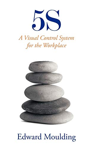 5S: A Visual Control System for the Workplace: Edward Moulding