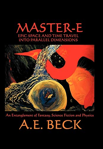 Master-E: Epic Space and Time Travel Into Parallel Dimensions: An Entanglement of Fantasy, Science ...