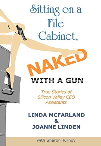9781449031589: Sitting on a File Cabinet, Naked, with a Gun: True Stories of Silicon Valley CEO Assistants