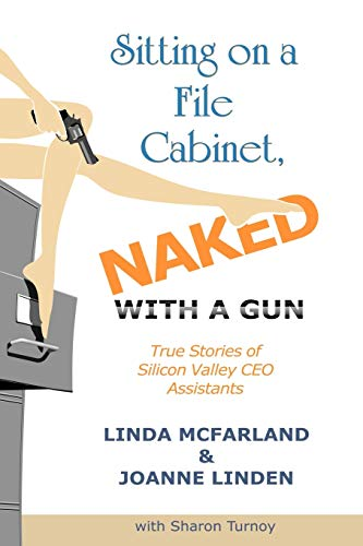 9781449031596: Sitting on a File Cabinet, Naked, With a Gun: True Stories of Silicon Valley CEO Assistants