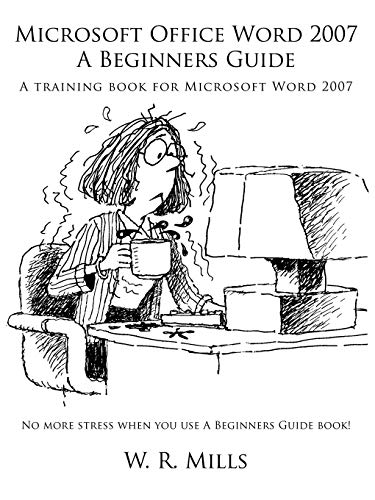 Microsoft Office Word 2007 A Beginners Guide: A training book for Microsoft Word 2007: Mills, W. R.
