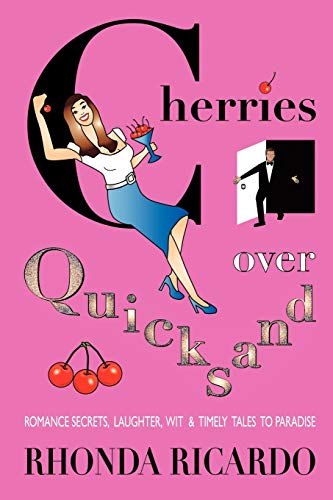 9781449033156: Cherries Over Quicksand: Romance Secrets, Laughter, Wit & Timely Tales to Paradise