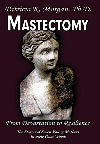 9781449033439: Mastectomy: From Devastation to Resilience: The Stories of Seven Young Mothers in their Own Words