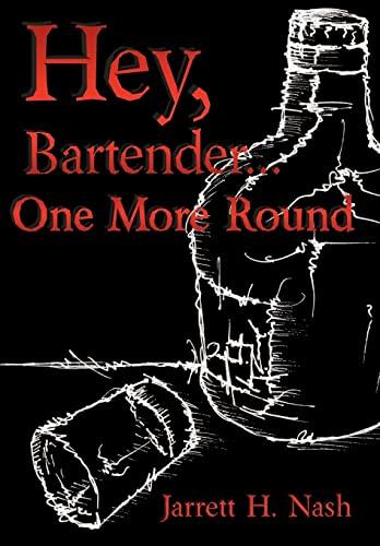 Hey, Bartender.One More Round: Jarrett H. Nash