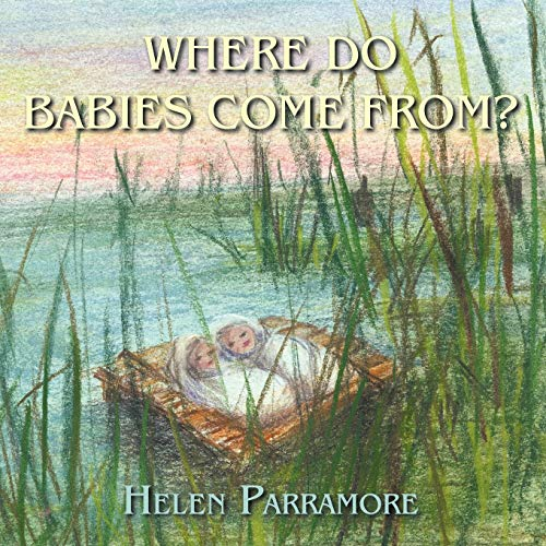 Where Do Babies Come From: Helen Parramore
