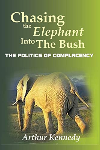 9781449037031: Chasing the Elephant into the Bush: The Politics of Complacency