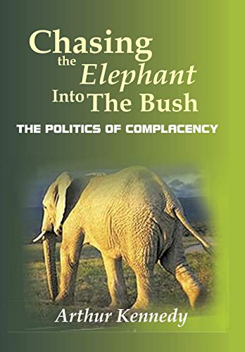 9781449037048: Chasing the Elephant Into the Bush: The Politics of Complacency