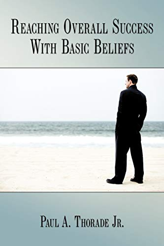 9781449038946: Reaching Overall Success With Basic Beliefs