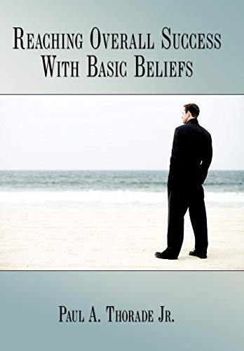 9781449038960: Reaching Overall Success With Basic Beliefs