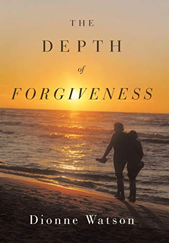 The Depth of Forgiveness: Dione Watson