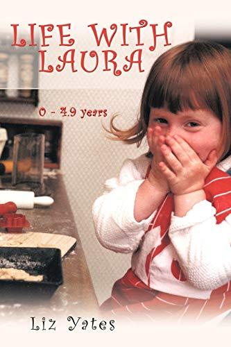 Life with Laura: 0 - 4.9 Years: Liz Yates