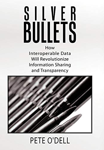 Silver Bullets: How Interoperable Data Will Revolutionize Information Sharing and Transparency: ...