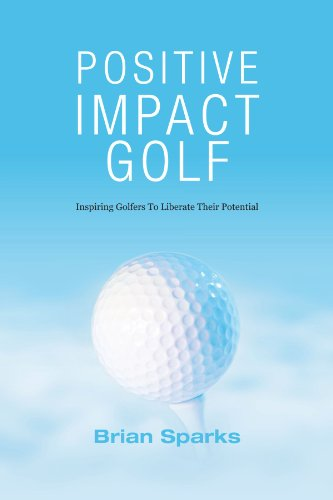 9781449041236: Positive Impact Golf: Inspiring Golfers To Liberate Their Potential
