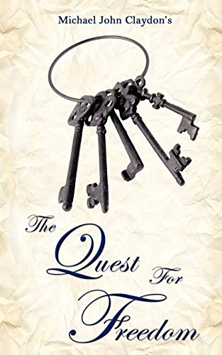 The Quest For Freedom: Michael John Claydon
