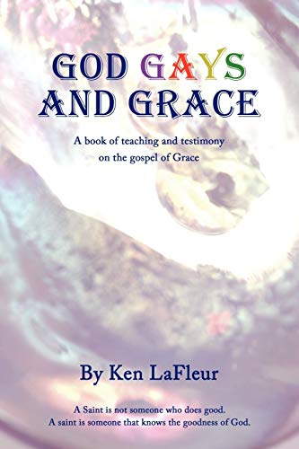 9781449044244: God Gays and Grace: A Book of teaching and testimony on the gospel of Grace