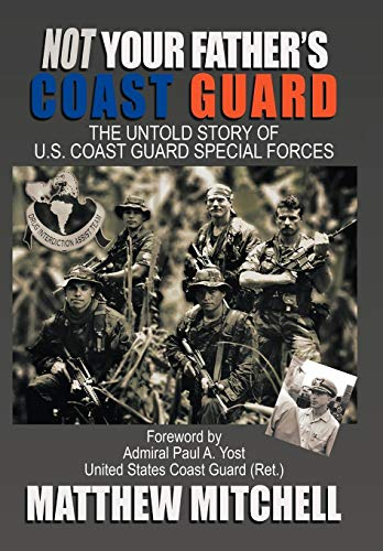 9781449044398: Not Your Father's Coast Guard: The Untold Story of U.S. Coast Guard Special Forces