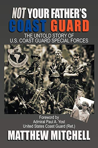 9781449044404: Not Your Father's Coast Guard: The Untold Story of U.S. Coast Guard Special Forces