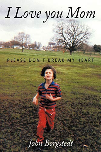 9781449044428: I Love you Mom: Please Don't Break My Heart