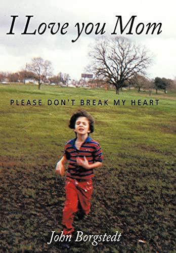 9781449044435: I Love you Mom: Please Don't Break My Heart