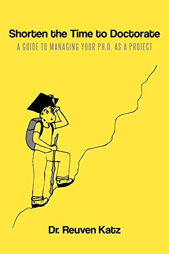 9781449044640: Shorten the Time to Doctorate: A Guide to Managing your Ph.D. as a Project