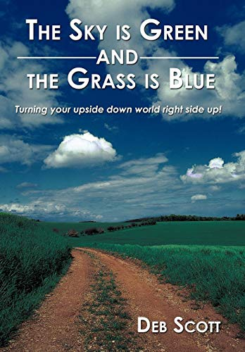 9781449044787: The Sky is Green and the Grass is Blue: turning your upside down world right side up!