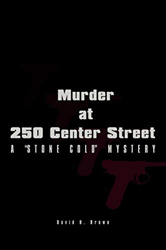 Murder at 250 Center Street : A Stone Cold Mystery: Brown, David H.