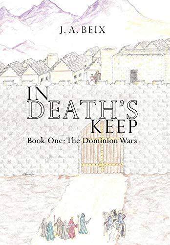 In Deaths Keep: Book One: The Dominion Wars: J. A. Beix