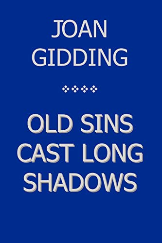 Old Sins Cast Long Shadows: Joan Gidding