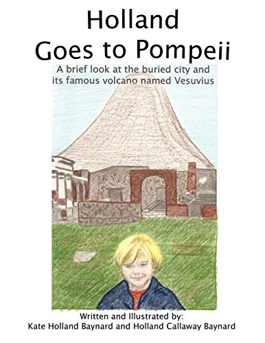 9781449046972: Holland Goes to Pompeii: A brief look at the buried city and its famous volcano named Vesuvius