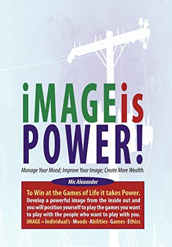 9781449049058: Image Is Power: Manage Your Mood; Improve Your Image; Create More Wealth