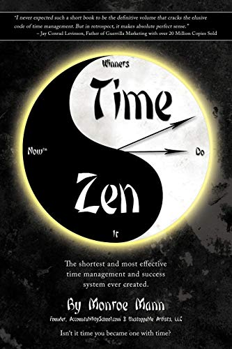 9781449049966: Time Zen: Aka Winners Do It Now - The Shortest And Most Effective Time Management And Success System Ever Created.