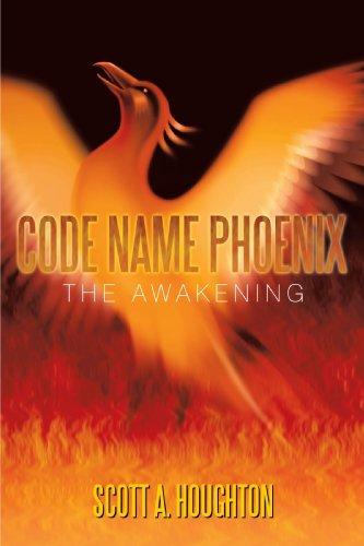 Code Name Phoenix: The Awakening: Scott A. Houghton
