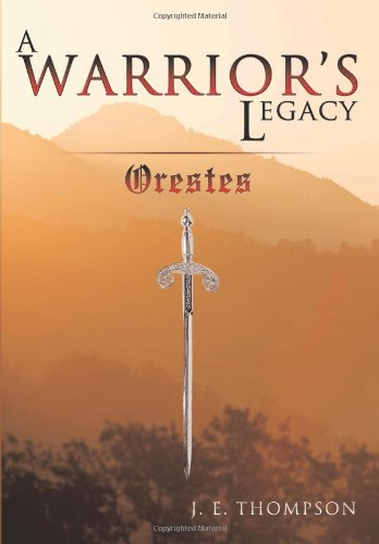 A Warrior's Legacy: Orestes (1449050662) by Thompson, J. E.