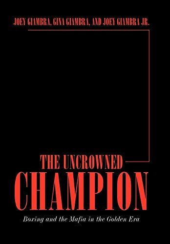 9781449050702: The Uncrowned Champion: Boxing and the Mafia in the Golden Era