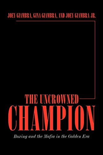9781449050719: The Uncrowned Champion: Boxing and the Mafia in the Golden Era